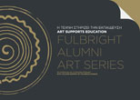 ART SUPPORTS EDUCATION - Fulbright Alumni Art Series