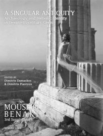 A Singular Antiquity. Archaeological and Hellenic Identity in twentieth-century Greece, MOUSIO BENAKI, 3rd Supplement (Μια μοναδική αρχαιότητα, ΜΟΥΣΕΙΟ ΜΠΕΝΑΚΗ, 3ο Παράρτημα)